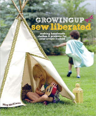 Cover of sewing book, Growing Up Sew Liberated: Handmade Clothes and Projects for Your Creative Child