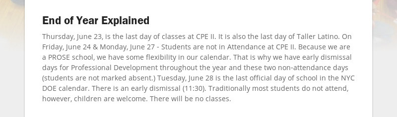 End of Year Explained Thursday, June 23, is the last day of classes at CPE II. It is also the last...