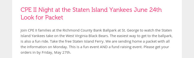 CPE II Night at the Staten Island Yankees June 24th Look for Packet Join CPE II families at the...