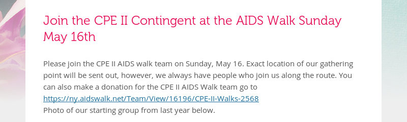 Join the CPE II Contingent at the AIDS Walk Sunday May 16th Please join the CPE II AIDS walk team on...