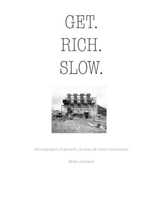 Get Rich Slow: Photographs of growth, decline & other curiosities