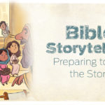 Bible Storytelling: Preparing to Tell the Story
