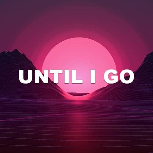 Until I Go