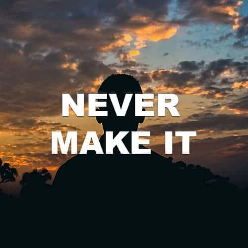 Never Make It