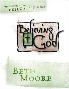 Believing God Bible Study by Beth Moore