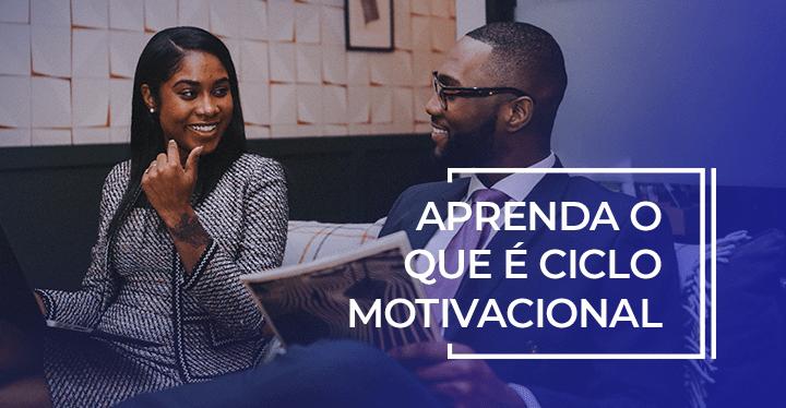 Veja Como Aplicar O Ciclo Motivacional Em Sua Equipe