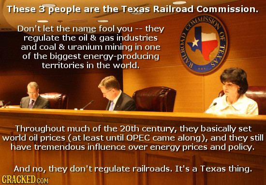 These 3 people are the Texas Railroad Commission. CONIISSION Don't let the name fool you - they OF regulate the oil & gas industries and coal & uranju