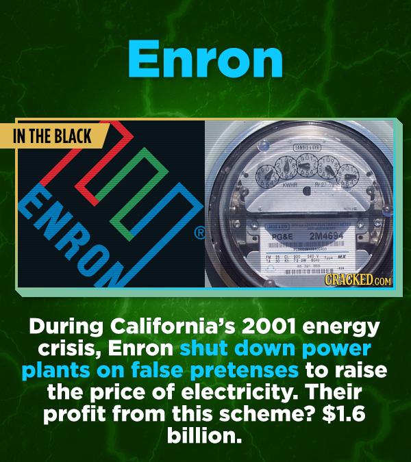 16 All-Time Stunner Jerk Moves - During California's 2001 energy crisis, Enron shut down power plants on false pretenses to raise the price of electri