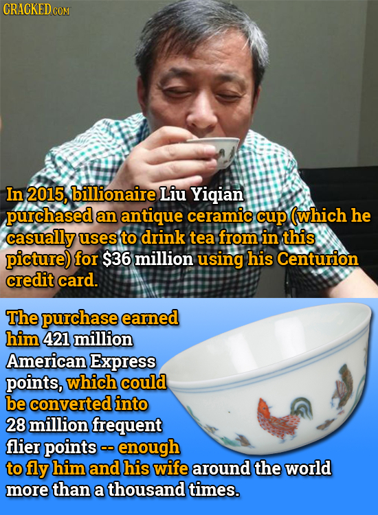 CRACKED COM In 2015, billionaire Liu Yiqian purchased an antique ceramic cup (which he casually uses to drink tea from in this picture) for $36 millio