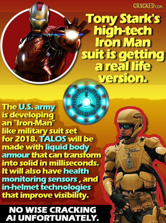 CRACKED COM Tony Stark's high-tech Iron Man suit is getting a real life version The U.S. army is developing nlron-Man like military suit set for 201