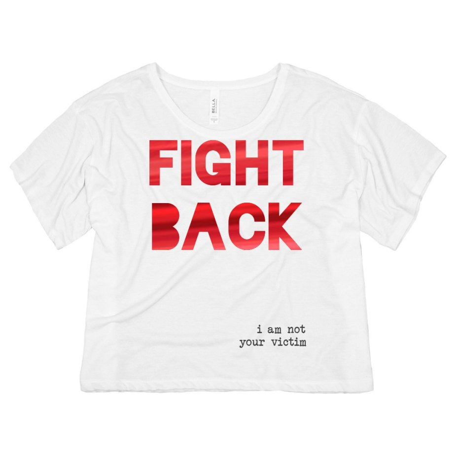 FIGHT BACK: I AM NOT YOUR VICTIM Cropped Tee