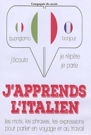 j apprends l italien j ecoute je repete je parle les mots les phrases les expressions pour parler en voyage et au travail