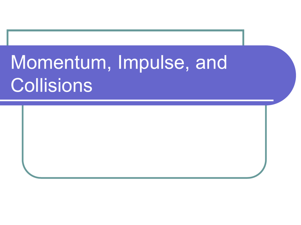 Chapter 8 Momentum Impulse And Collisions