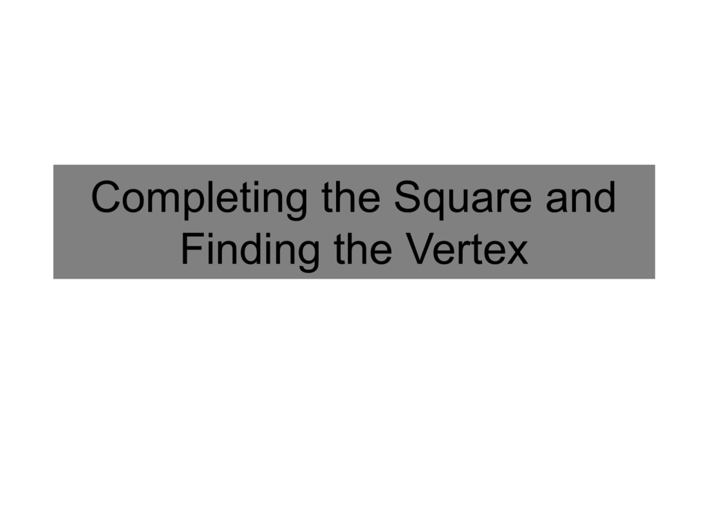 Completing The Square To Find The Vertex