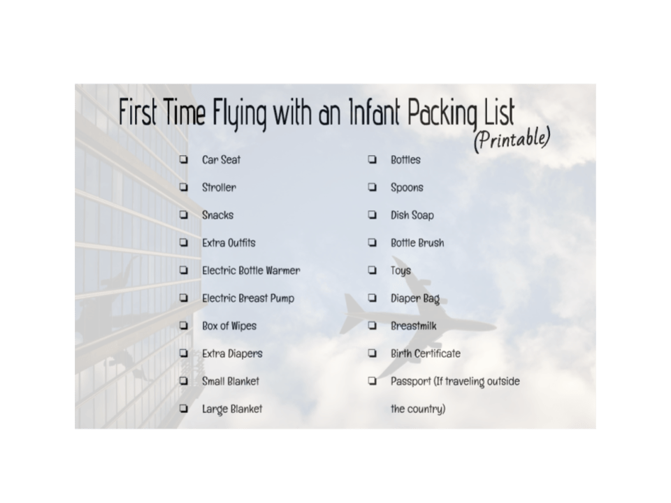 flying, flight, infant, baby, new, newborn, first, packing, carry-on, car seat, stroller, snacks, outfits, extra, electric, bottle warmer, breast pump, wipes, diapers, blanket, bottle, spoon, dish soap, brush, toys, bag, breastmilk, birth cert, certificate, passport, legal, inspection, tsa, security, parenthood, motherhood, fatherhood, list, print, first time, trip, fun, holidays, vacation, airport, airline, travel