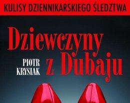 Piotr Krysiak o aferze Dubajskiej w książce Dziewczyny z Dubaju