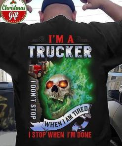 Im Trucker I Dont Stop When Im Tired I Stop When Im Done T Shirt