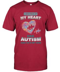A Big Piece Of My Heart Has Autism He's My Son T Shirt