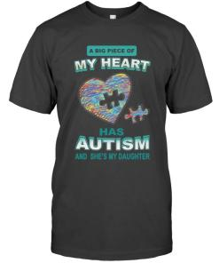 A Big Piece Of My Heart Has Autism She's My Daughter T Shirt