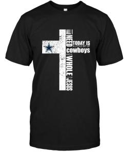 All I Need Today Is A Little Bit Of Dallas Cowboys And A Whole Lot Of Jesus Cross Shirt