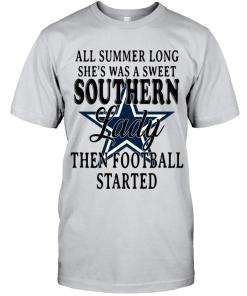 All Summer Long She's Sweet Southern Lady Then Football Started Dallas Cowboys Shirt