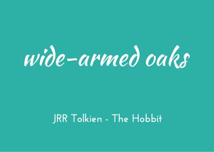 Tolkien Hobbit wide-armed oaks