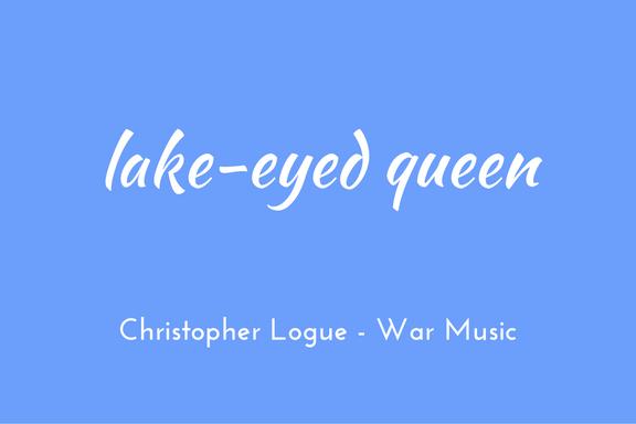 Christopher Logue - Homer - War Music - triologism - lake-eyed queen