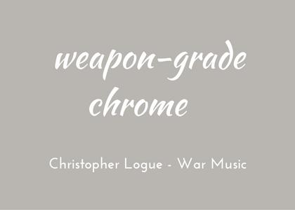 Christopher Logue - War Music - triologism - weapon-grade chrome