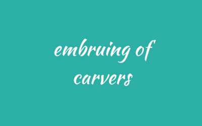 An embruing of carvers