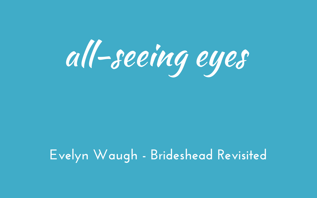 Evelyn Waugh - Brideshead Revisited - all-seeing eyes