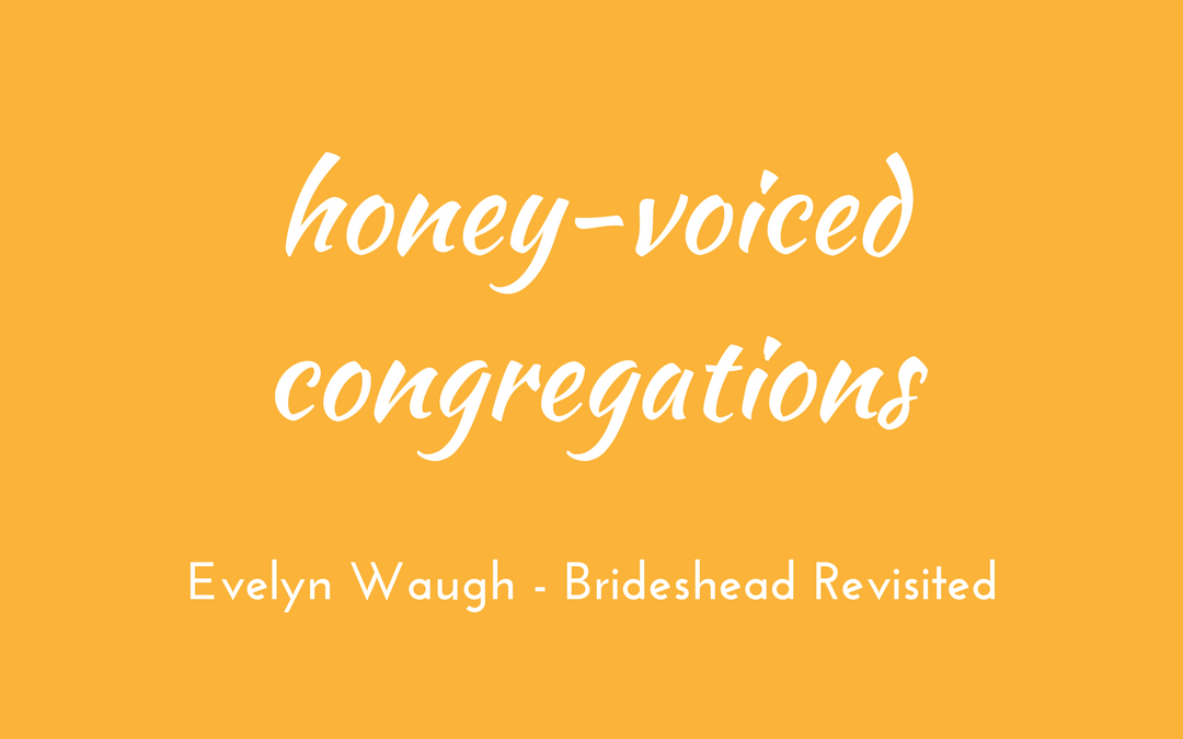 Evelyn Waugh - Brideshead Revisited - triologism - honey-voiced congregations