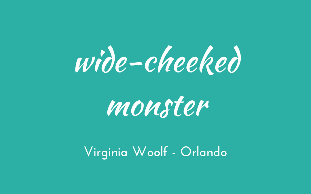Virginia Woolf - Orlando - triologism - wide-cheeked monster