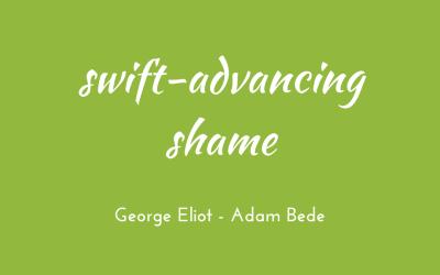 Swift-advancing shame