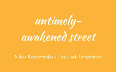 Untimely-awakened street