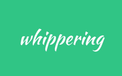 Whippering