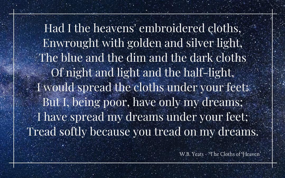Poem - Yeats - Cloths of Heaven