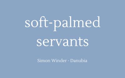 Soft-palmed servants