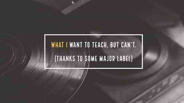 What I want to teach, but can't, thanks to (some major label)