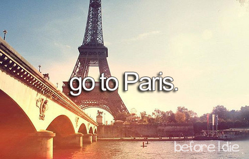 before i die, bucket list, france, go to paris, paris