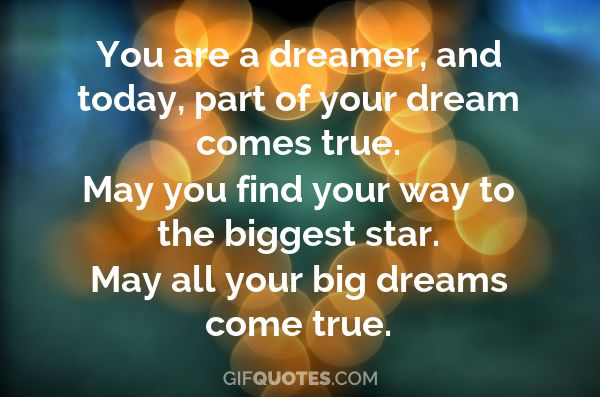 The real issue is managers' capability to produce. You Are A Dreamer And Today Part Of Your Dream Comes True May You Find Your Way To The Biggest Star May All Your Big Dreams Come True Gif Quotes