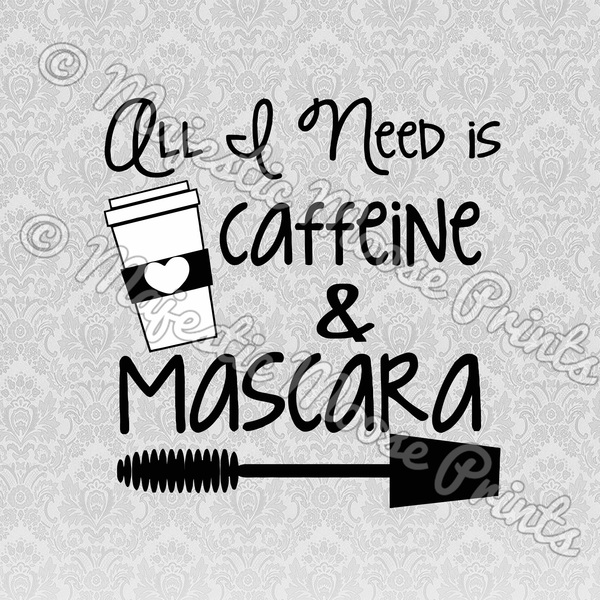 Download All I Need is Caffeine and Mascara SVG - Majestic Moose Prints