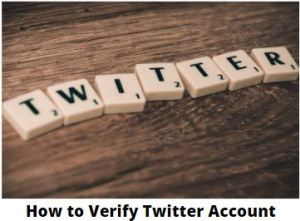 How to Verify Twitter Account