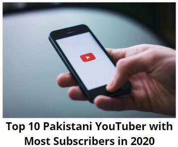 Top 10 Pakistani YouTuber with Most Subscribers in 2020