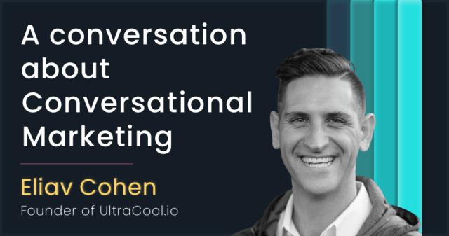 A conversation about Conversational Marketing with Eliav Cohen