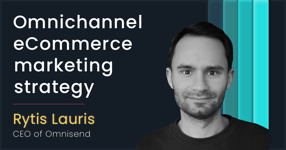 Omnichannel eCommerce marketing automation strategy for your buyer's journey with Rytis Lauris