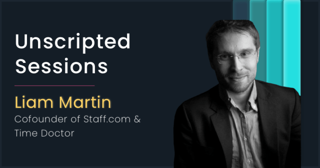Unscripted Sessions with Liam Martin, Cofounder of Staff.com and Time Doctor