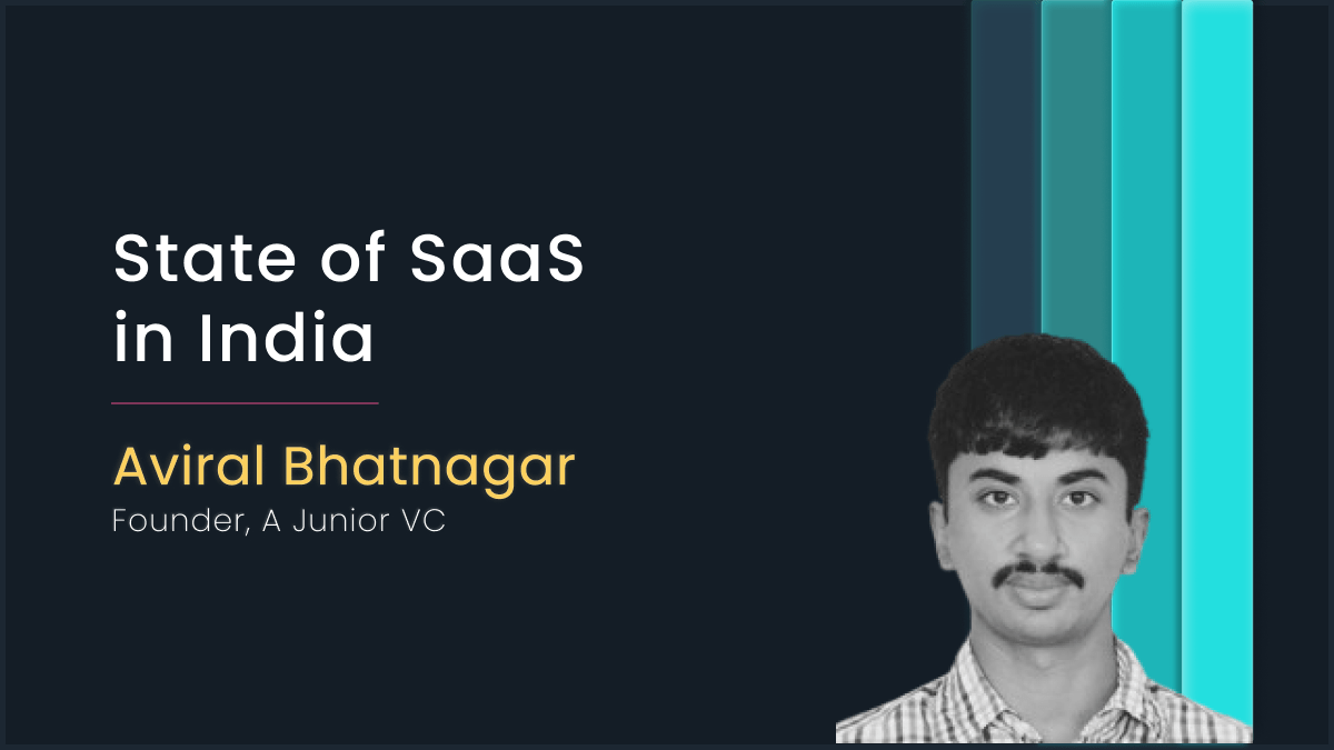 State of SaaS in India with Aviral Bhatnagar, Founder of A Junior VC