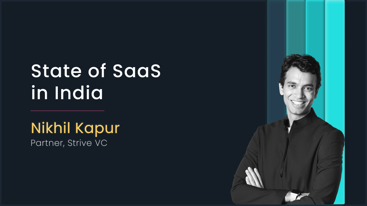 State of SaaS in India with Nikhil Kapur, Strive VC