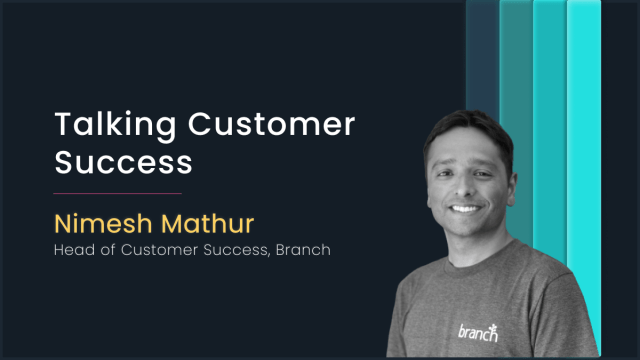 Talking Customer Success with Nimesh Mathur, Branch