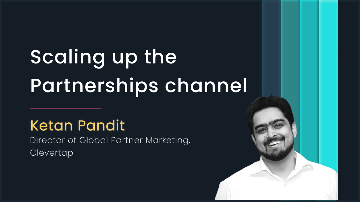Scaling up the partnerships channel with Ketan Pandit, CleverTap